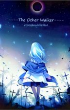 The Other Walker (D.gray-man fanfic) by Rosesshouldbeblue