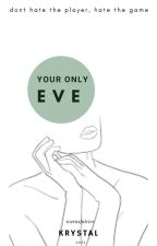 Your Only Eve by xyagurlkayx