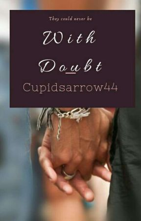 With Doubt by Cupidsarrow44