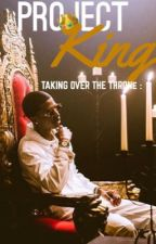 TAKING OVER THE THRONE: PROJECT KING  by neineibabyy