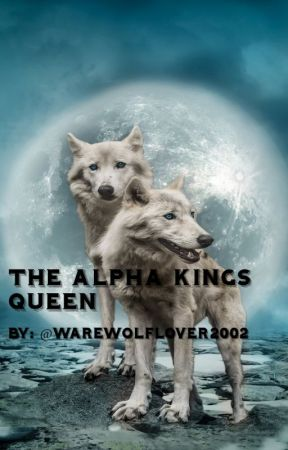 The Alpha Kings Queen (ON HOLD) by warewolflover2002