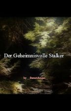 Der Geheimnisvolle Stalker✔ by __SweetAngel__