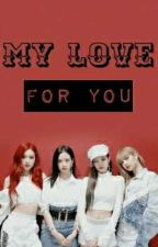 My Love For You (Blackpink X Female Reader) by FinManoban