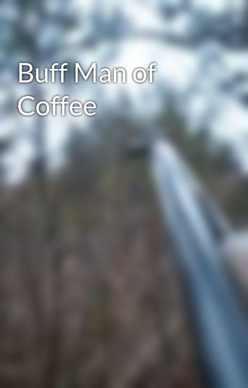 Buff Man of Coffee by banana-ana