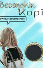 Secangkir Kopi by WhoLovesSomewhere