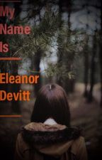 My Name Is Eleanor Devitt.  by Dark_AlphaWolf