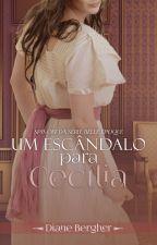 Um Escândalo para Cecília - Spin-off da Série Belle Époque (Em breve na Amazon) by Diane_Bergher