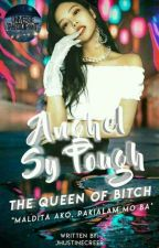Anghel Sy Tough THE QUEEN OF BITCH 'Maldita ako. Pakiilam mo ba' [ON-GOING]  by JhustineCreer