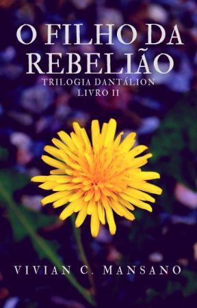 O Filho da Rebelião - Livro II - Trilogia Dantálion by VivianMansano