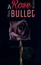 Rose within the Bullet by Strangepen