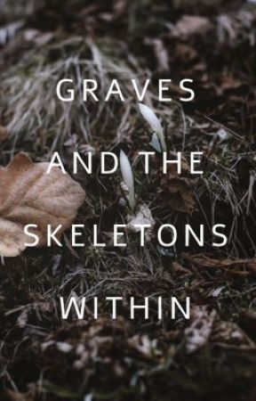 Graves and the Skeletons Within by graves-