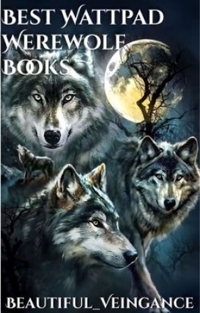 Best Wattpad Werewolf books by Beautiful_Veingance