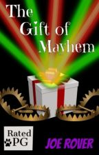 The Gift of Mayhem by JoeRover2