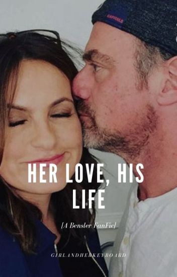 Her Love, His Life [A Bensler FanFic]