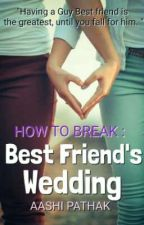 How To Break : Best friend's Wedding.  by cotton_blossom