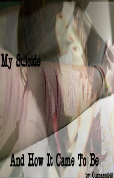 My Suicide, and How It Came To Be   -Short Story-