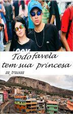 Todo favela tem sua princesa by os_trouxas