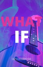 What If by reinaluna_wp