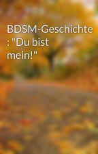 """BDSM-Geschichte : """"Du bist mein!"""" by nGirL69"""