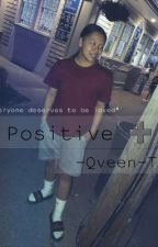 positive by -Qveen-T