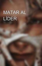 MATAR AL LÍDER by MAURICIO1721