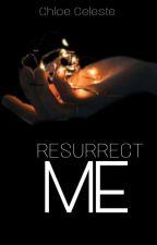 Resurrect Me by ChloexCeleste