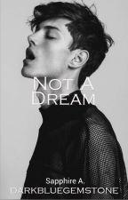 Not A Dream | ✔ by darkbluegemstone
