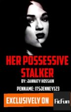 My possessive Stalker {COMPLETE} by itsjenney123