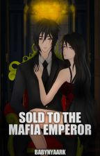 Sold to the Mafia Emperor by BabyNyaark