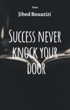 Success never knock your door by Jihedbouazizi12
