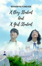 X BOY STUDENT & X GIRL STUDENT  [COMPLETED] by Wynwynforever