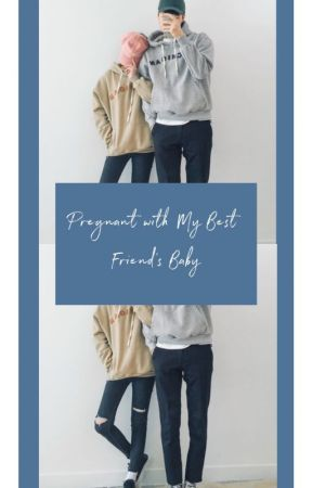Pregnant with My Best Friend's Baby by shxnxe