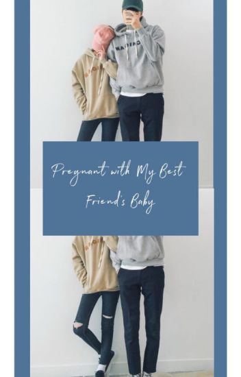 Pregnant with My Best Friend's Baby