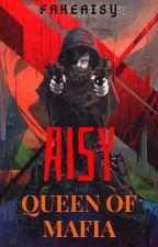 AISY : Queen Of Mafia by fakeaisy