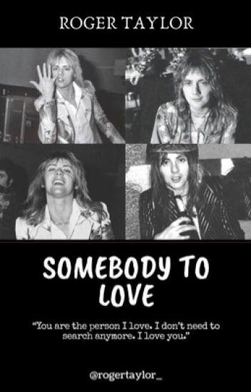 Somebody To Love // Roger Taylor - Ariana🌹 - Wattpad