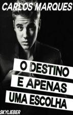 O Destino é Apenas Uma Escolha - Justin Bieber Fanfic by Carlos_Marques