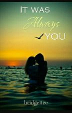 It Was Always You by bridgettec_