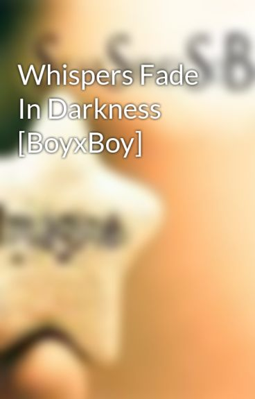 Whispers Fade In Darkness [BoyxBoy] by StarShinesSoBright