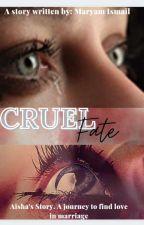 Cruel Fate(A Muslim Love Story) [On Hold] by IsmaeelOyeezah
