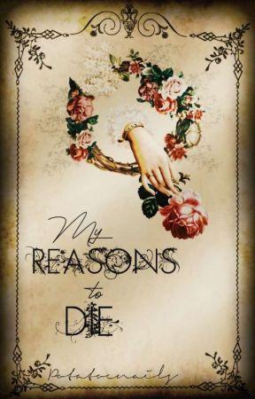My Reasons To Die by Peaxme