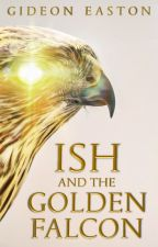 Ish and the Golden Falcon [ON HOLD] by gideoneaston
