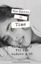 The Fabric of Time - HENRY VIII- THE TUDORS by Faeriedreamer
