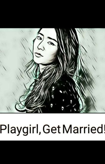 Playgirl, Get Married!(Complete)✔
