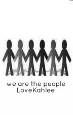 we are the people by LoveKahlee