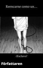 Reencarne como un ¿Esclavo? by Franco-Soto