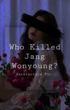 Who Killed Jang Wonyoung? || IZ*ONE Interactive Fic  by moonlighttae08