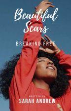Beautiful Scars: Breaking Free (Christian Romance BWWM) by SiaA2_