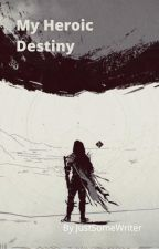 My Heroic Destiny by Connor327