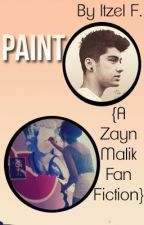 Paint (A Zayn Malik Fanfiction) by itzelminipretzel