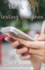 bbs & gbg texting imagines ~requests open~ by h2odelirioustrash